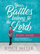Your Battles Belong to the Lord: Know Your Enemy and Be More Than a Conqueror (Study Guide)