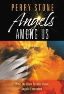 Angels Among Us: What the Bible Reveals About Angelic Encounters Hardback