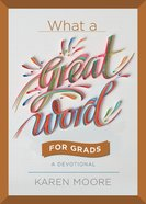 What a Great Word For Grads: A Devotional Hardback