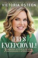 Eres Excepcional!: 7 Maneras De Vivir Alentadas, Empoderadas, E Intencionadas (Exceptional You!) Paperback
