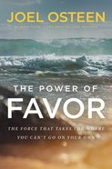 The Power of Favor: Unleashing the Force That Will Take You Where You Can't Go on Your Own Paperback