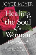 Healing the Soul of a Woman: 90 Devotions For Overcoming Your Emotional Wounds