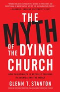 The Myth of the Dying Church: How Faithful Christianity is Actually Growing in America and the World Paperback