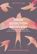 Drug Addiction Recovery: The Mindful Way eBook