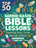 Top 50 Science Based Bible Lessons (Incl Reproducible Activities) (Ages 5-10) Paperback
