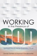 Working in the Presence of God: Spiritual Practices For Everyday Work eBook