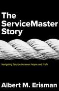 The Servicemaster Story: Navigating Tension Between People and Profit Hardback