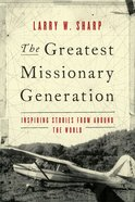 The Greatest Missionary Generation: Inspiring Stories From Around the World Paperback
