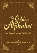 The Golden Alphabet: An Exposition of Psalm 119 Paperback