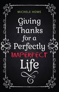 Giving Thanks For a Perfectly Imperfect Life Paperback