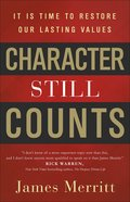 Character Still Counts: It is Time to Restore Our Lasting Values Paperback