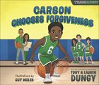 Carson Chooses Forgiveness: A Team Dungy Story About Basketball (Team Dungy Series) Hardback