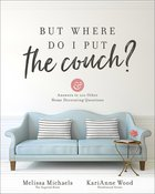 But Where Do I Put the Couch?: And Answers to 100 Other Home Decorating Questions Paperback