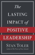 The Lasting Impact of Positive Leadership Paperback