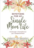 Devotions For My Single Mom Life: Find Strength in God and Discover Joy in Unexpected Places Hardback