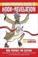 The Non-Prophet's Guide to the Book of Revelation: Bible Prophecy For Everyone Paperback