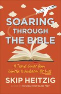 Soaring Through the Bible: A Travel Guide From Genesis to Revelation For Kids Paperback