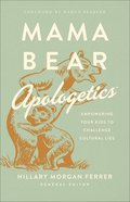 Mama Bear Apologetics: 11 Cultural Lies (And How To Keep Your Kids From Swallowing Them) Paperback