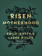 Risen Motherhood: Gospel Hope For Everyday Moments Hardback