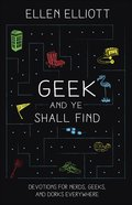 Geek and Ye Shall Find: Devotions For Nerds, Geeks, and Dorks Everywhere Paperback