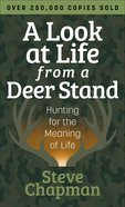 A Look At Life From a Deerstand: Hunting For the Meaning of Life Mass Market