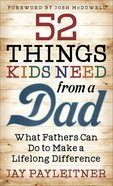 52 Things Kids Need From a Dad: What Father's Can Do to Make a Difference Mass Market