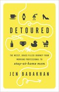 Detoured: The Messy, Grace-Filled Journey From Working Professional to Stay-At-Home Mom Paperback