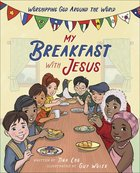 My Breakfast With Jesus: Worshipping God Around the World Hardback