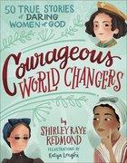 Courageous World Changers: 50 True Stories of Daring Women of God Hardback
