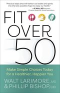 Fit Over 50: Make Simple Choices Today For a Healthier, Happier You Paperback