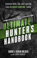 The Ultimate Hunter's Handbook: Essential Skills, Tips, and Expertise From the 'Raised Hunting' Family Paperback