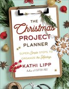 The Christmas Project Planner: Super Simple Steps to Organize the Holidays Paperback