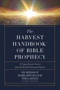 Harvest Handbook of Bible Prophecy: A Comprehensive Survey From the World's Foremost Experts Hardback
