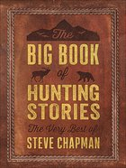 The Big Book of Hunting Stories: The Very Best of Steve Chapman Paperback