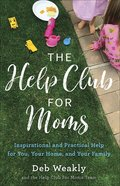 The Help Club For Moms: Inspirational and Practical Help For You, Your Home, and Your Family Paperback