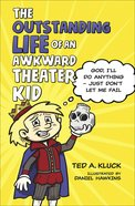 The Outstanding Life of An Awkward Theater Kid: God, I'll Do Anything Just Don't Let Me Fail Hardback
