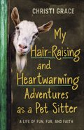 My Hair-Raising and Heartwarming Adventures as a Pet Sitter: A Life of Fun, Fur, and Faith Paperback