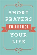 Short Prayers to Change Your Life Paperback