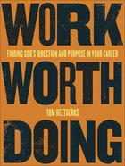 Work Worth Doing: Finding God's Direction and Purpose in Your Career Paperback