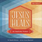 Jesus Heals: An Anatomy Primer Board Book