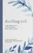 Dwelling Well: A Monthly Journal to Nourish Your Home, Body, and Soul Paperback