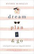 Dream, Plan, and Go: A Travel Guide to Inspire Your Independent Adventure Hardback