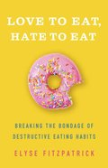 Love to Eat, Hate to Eat: Breaking the Bondage of Destructive Eating Habits Paperback