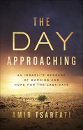 The Day Approaching: An Israeli's Message of Warning and Hope For the Last Days Paperback