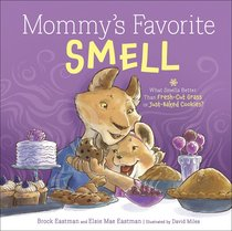 Mommys Favorite Smell: What Smells Better Than Fresh-Cut Grass Or Just-Baked Cookies?
