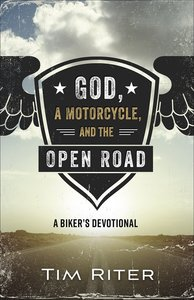 God, a Motorcycle, and the Open Road: A Bikers Devotional