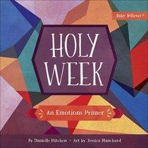 Holy Week: An Emotions Primer (Baby Believer Series)