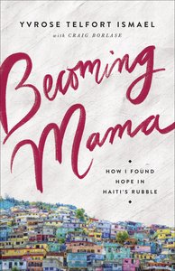 Becoming Mama: How I Found Hope in Haitis Rubble