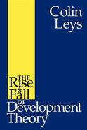Rise and Fall of Development Theory Paperback