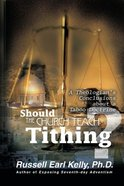 Should the Church Teach Tithing? Paperback